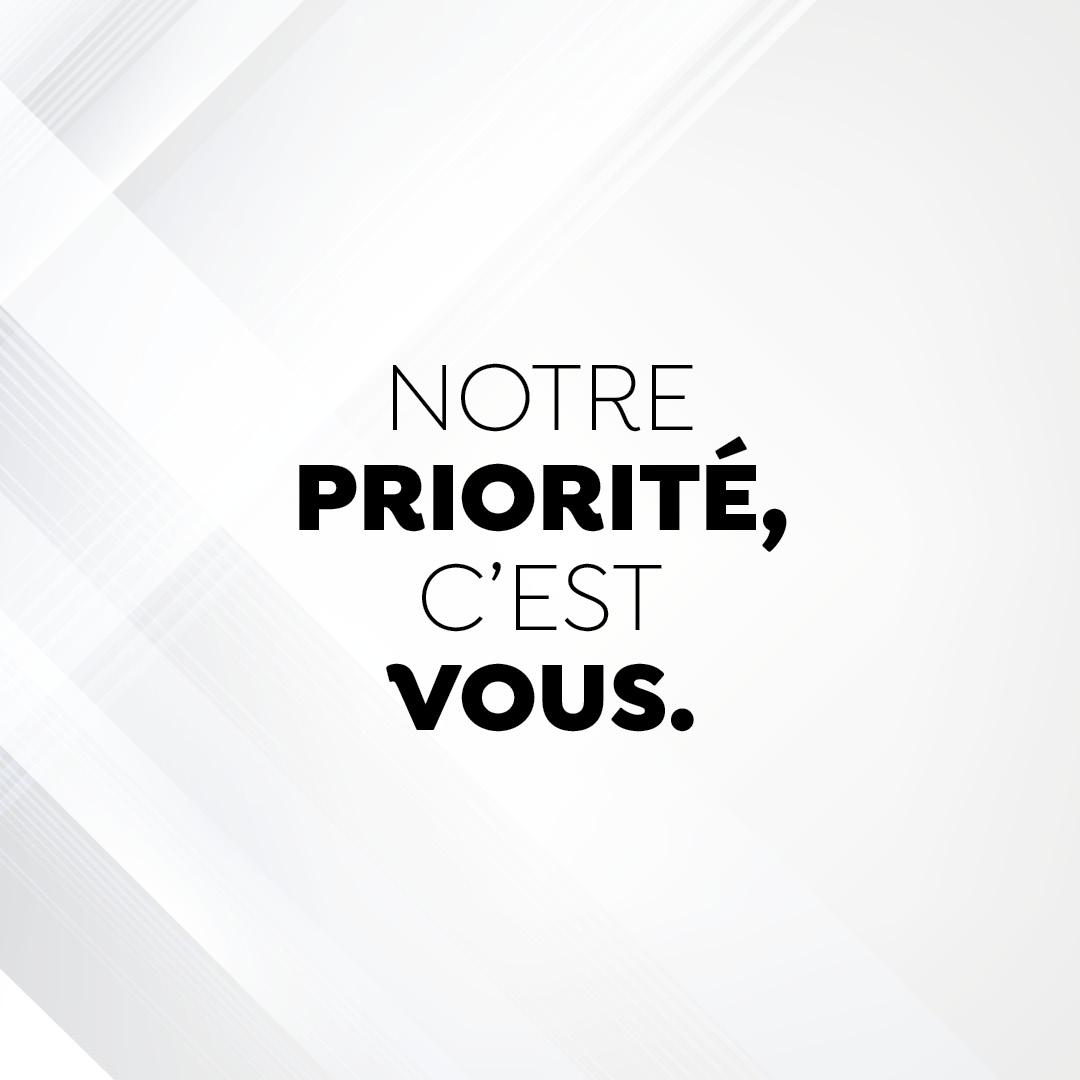 Notre priorité c'est vous