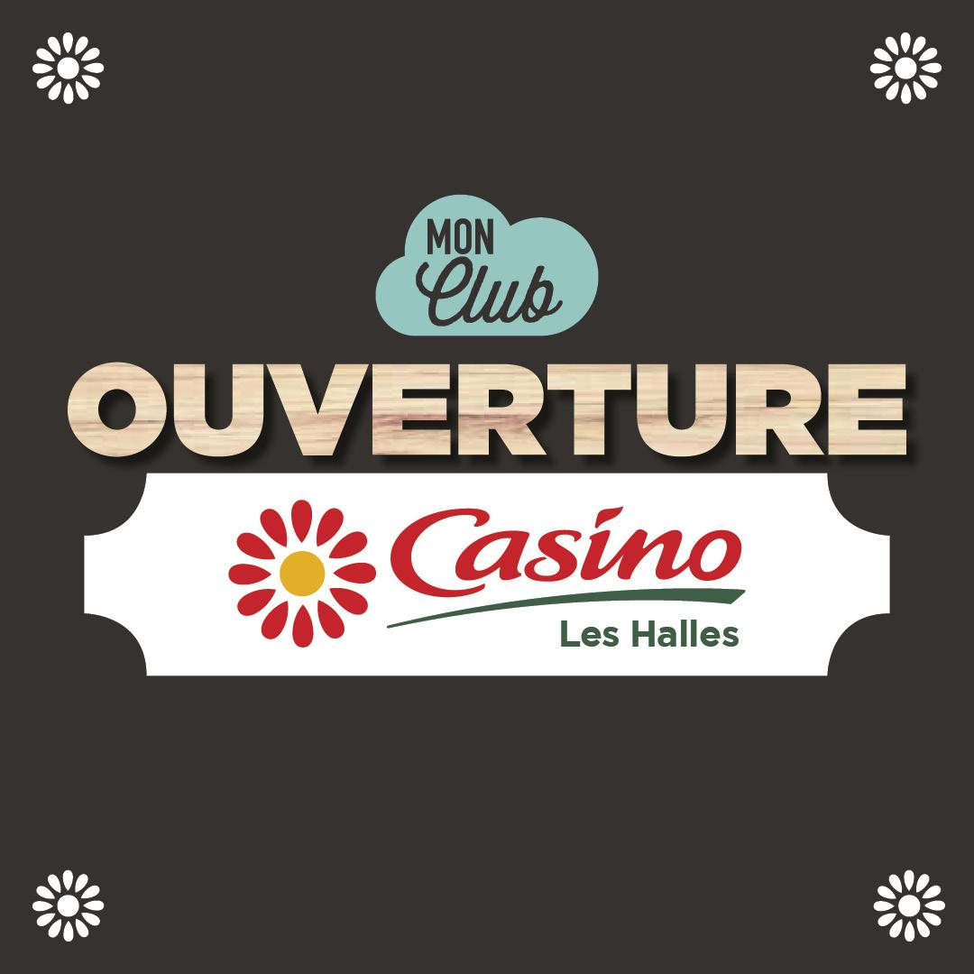 Ouverture de votre supermarché Casino Les Halles
